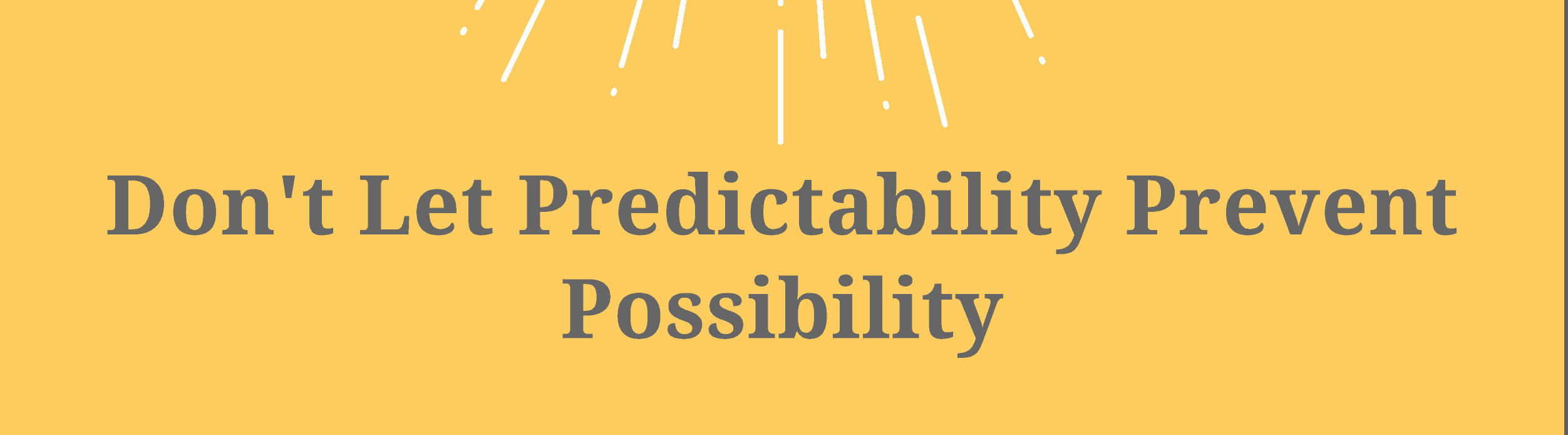 Image saying don't let predictability prevent possibility